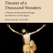 Shea Prize Awarded to William B. Taylor for <em>Theater of a Thousand Wonders</em>